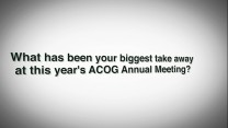 What has been your biggest take away at this year's Annual ACOG Meeting?